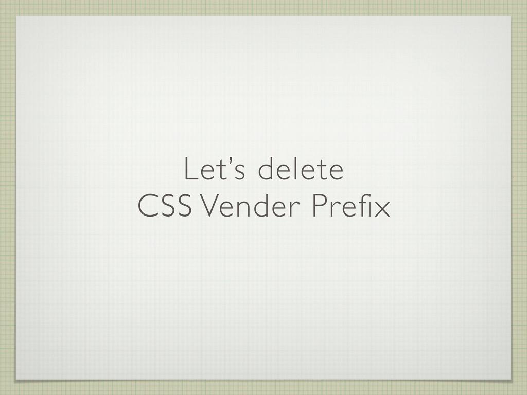 Let's delete CSS Vender Prefix