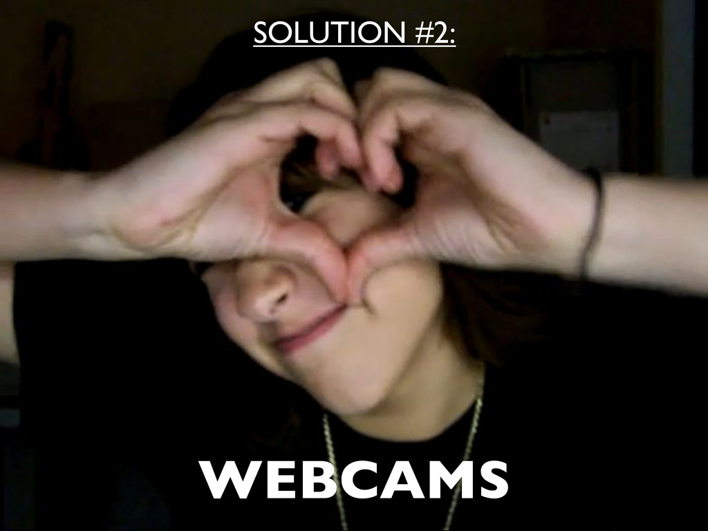 WEBCAMS SOLUTION #2: