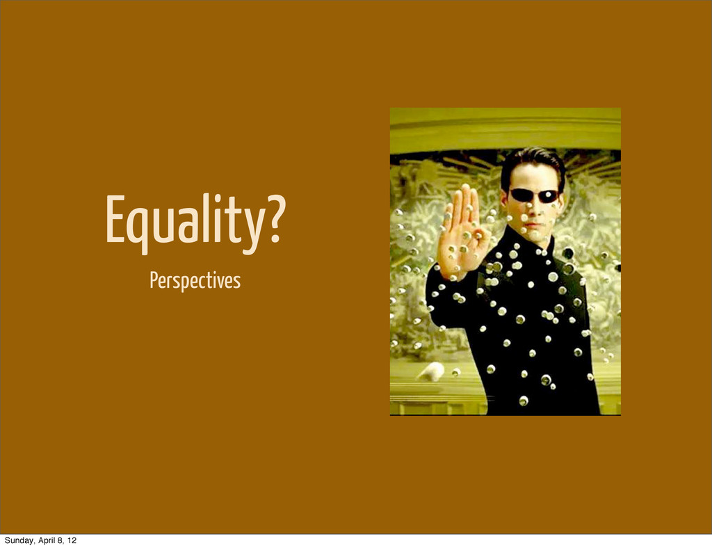 Equality? Perspectives Sunday, April 8, 12