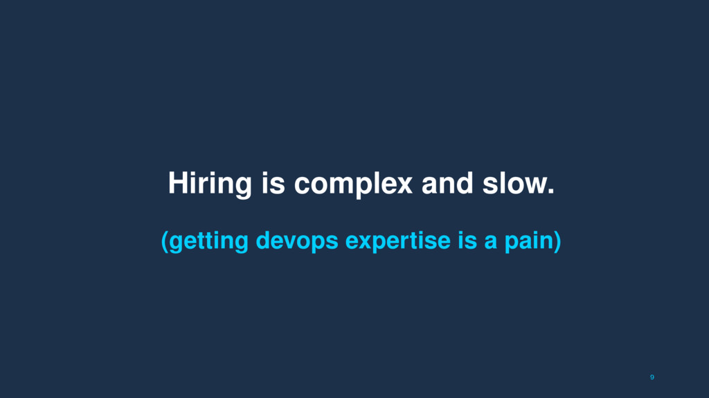 9 Hiring is complex and slow. (getting devops e...