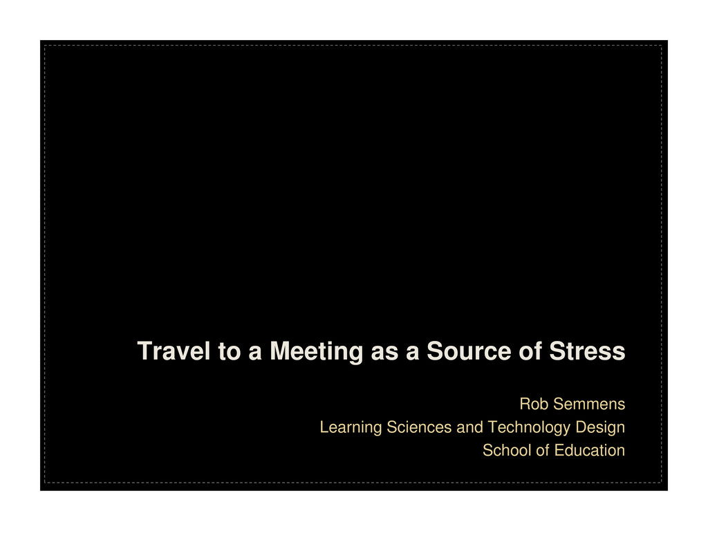 Travel to a Meeting as a Source of Stress Rob S...