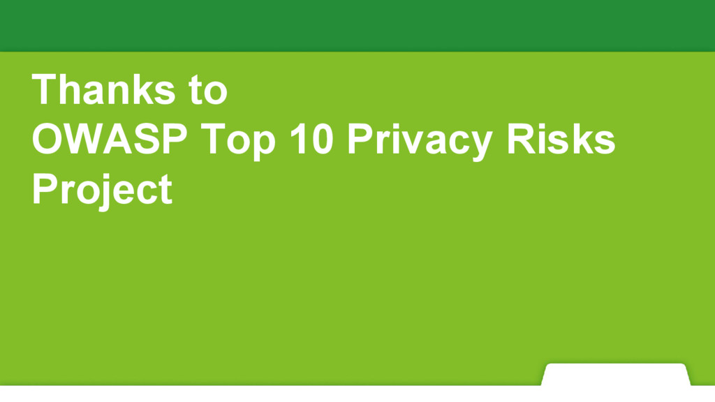 Thanks to OWASP Top 10 Privacy Risks Project