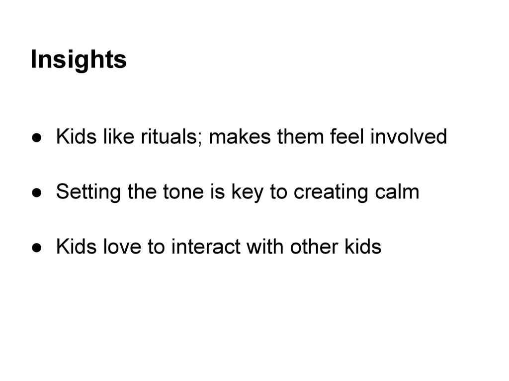 Insights ● Kids like rituals; makes them feel i...