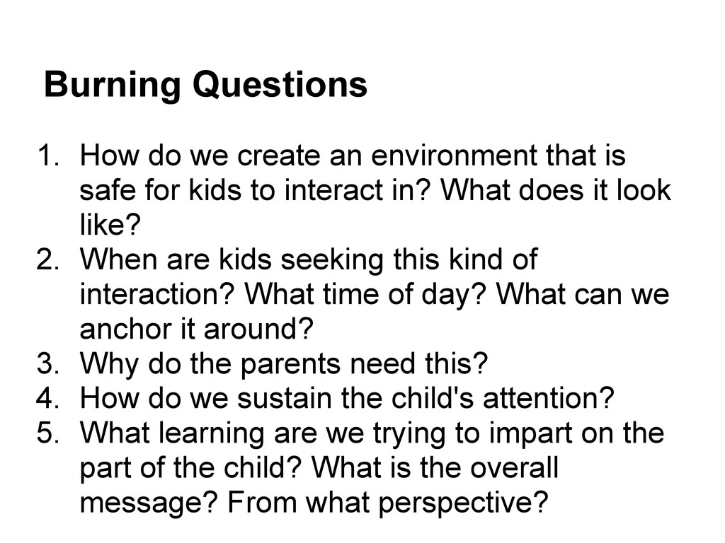 Burning Questions 1. How do we create an enviro...
