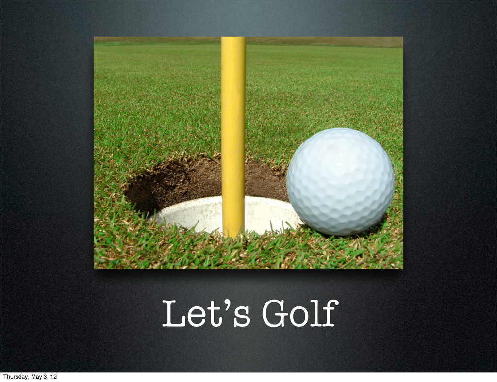 Let's Golf Thursday, May 3, 12