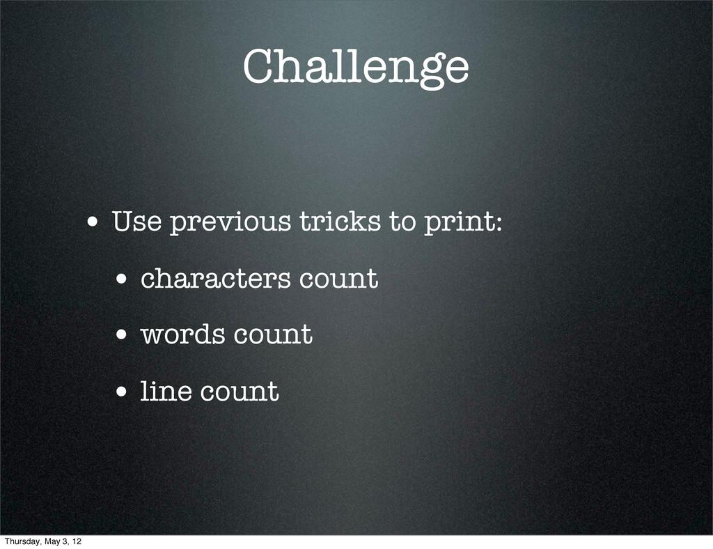 Challenge • Use previous tricks to print: • cha...