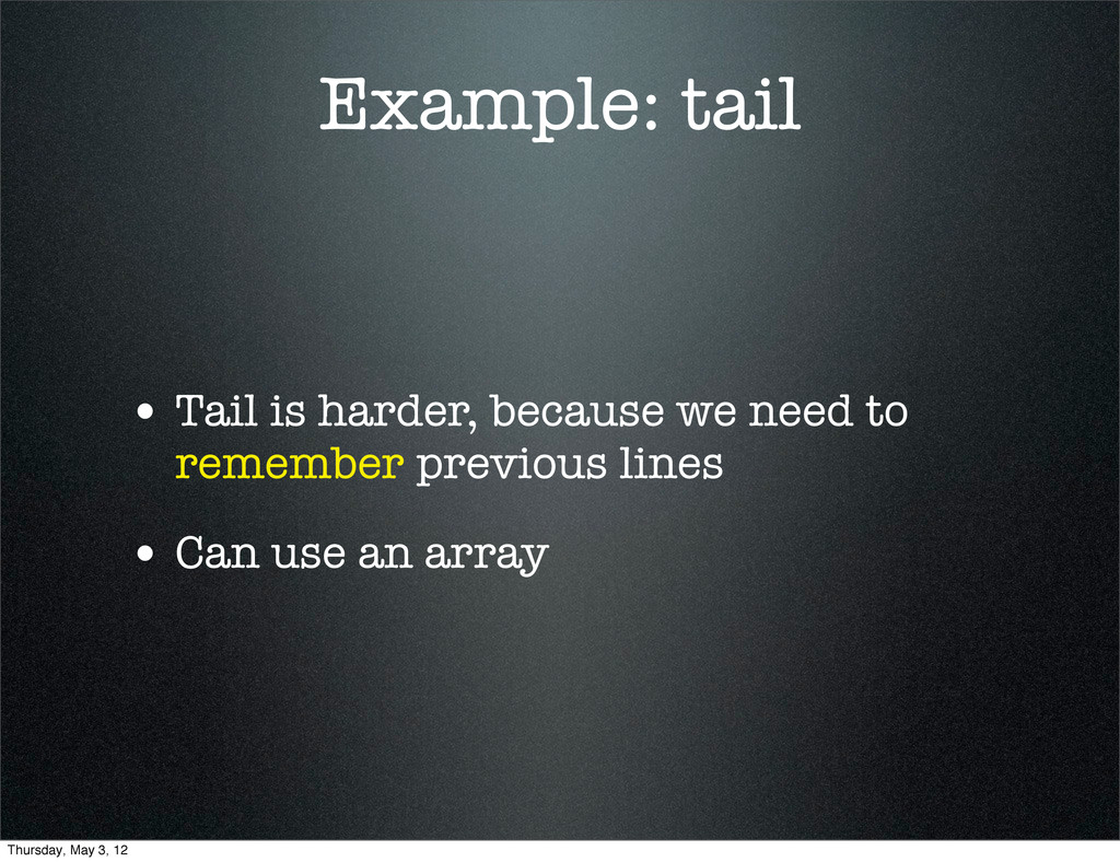 Example: tail • Tail is harder, because we need...