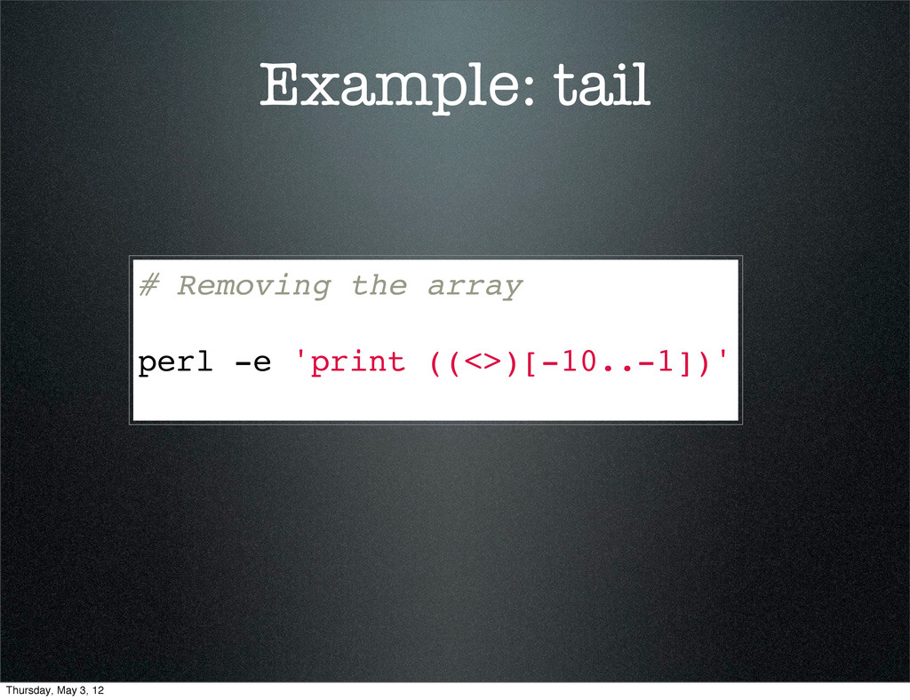 Example: tail # Removing the array perl -e 'pri...