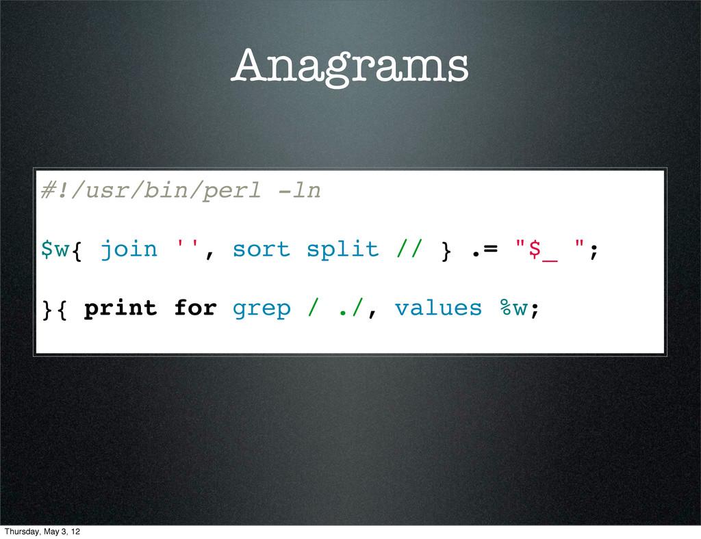 Anagrams #!/usr/bin/perl -ln $w{ join '', sort ...