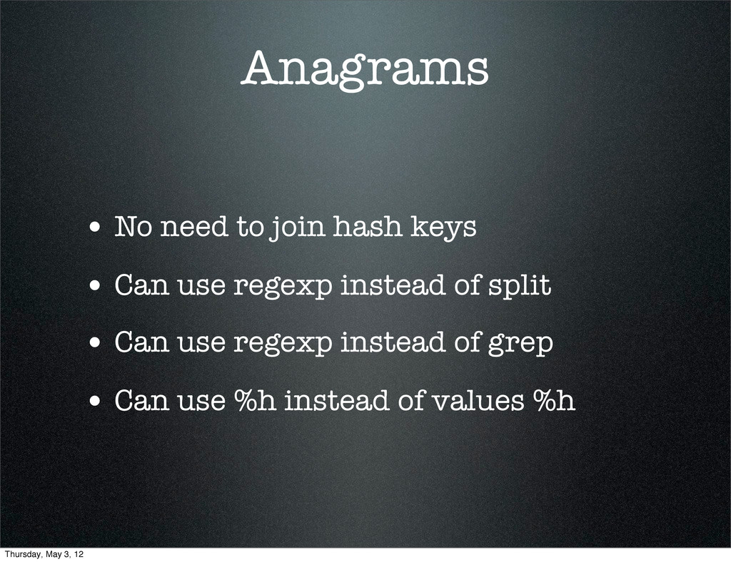 Anagrams • No need to join hash keys • Can use ...