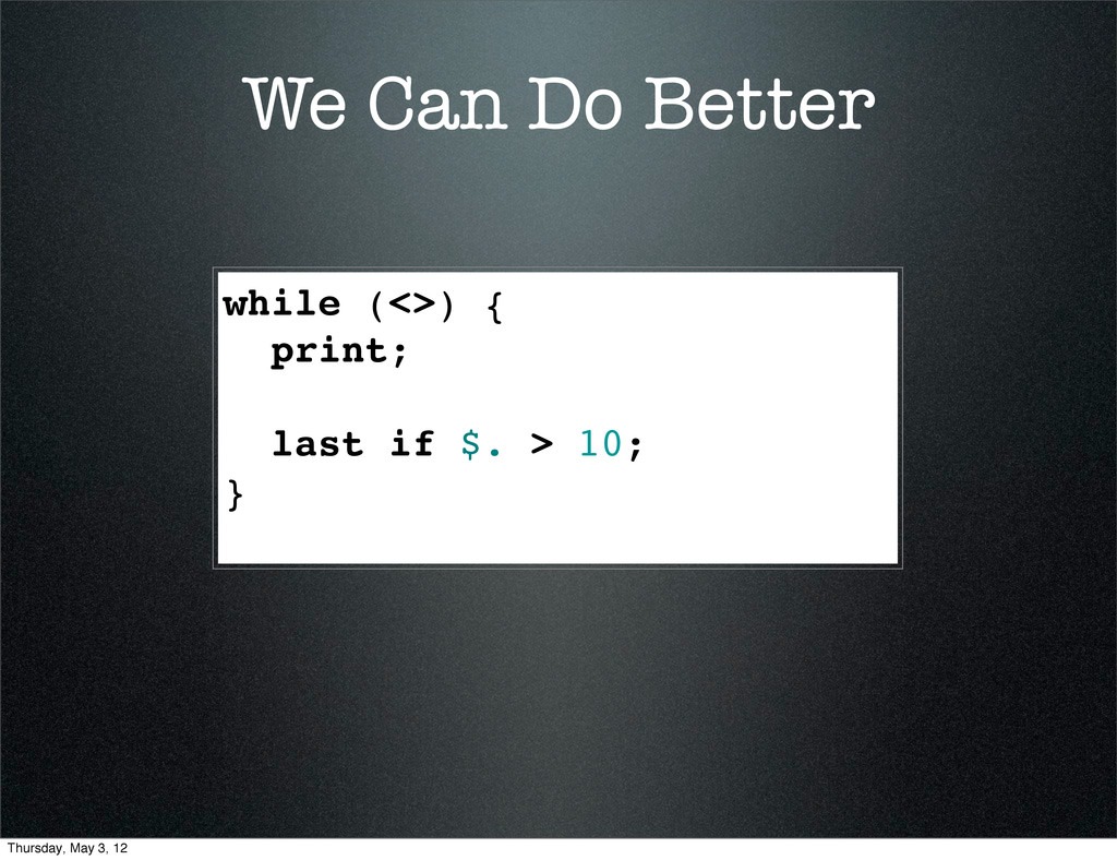 We Can Do Better while (<>) { print; last if $....