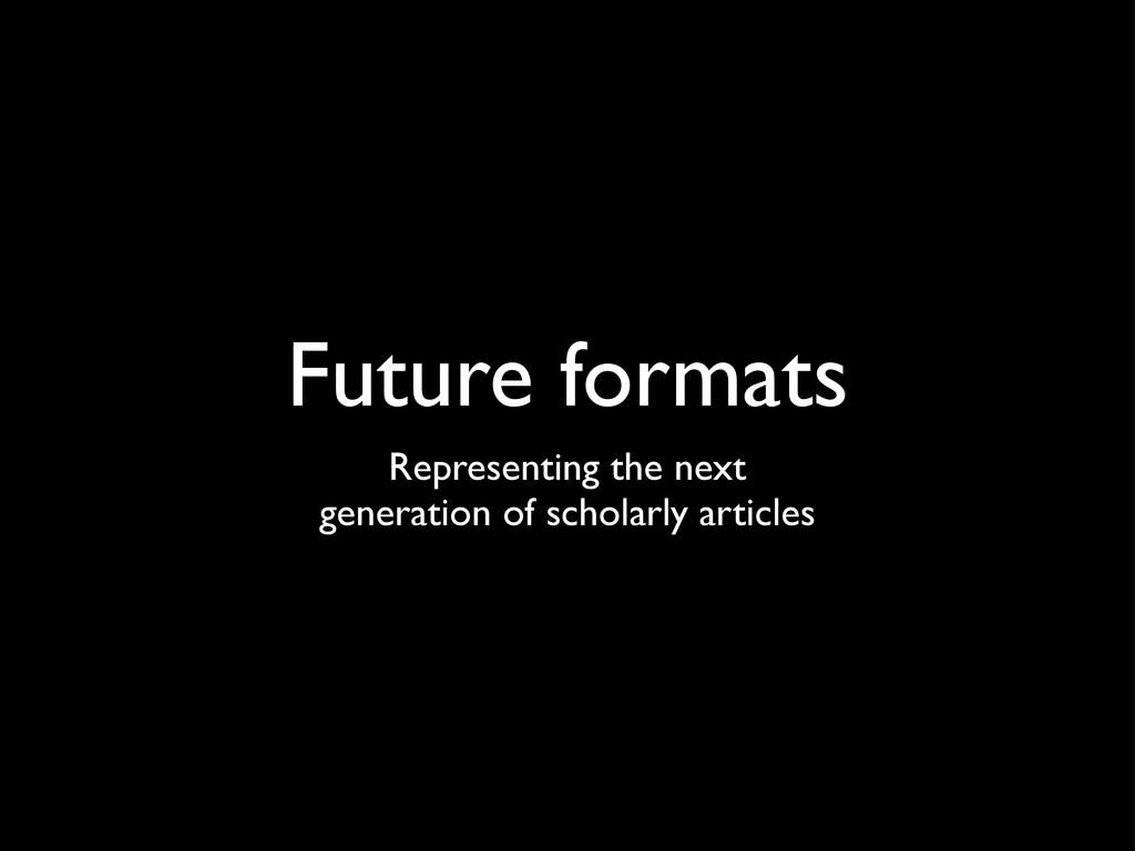 Future formats Representing the next generation...