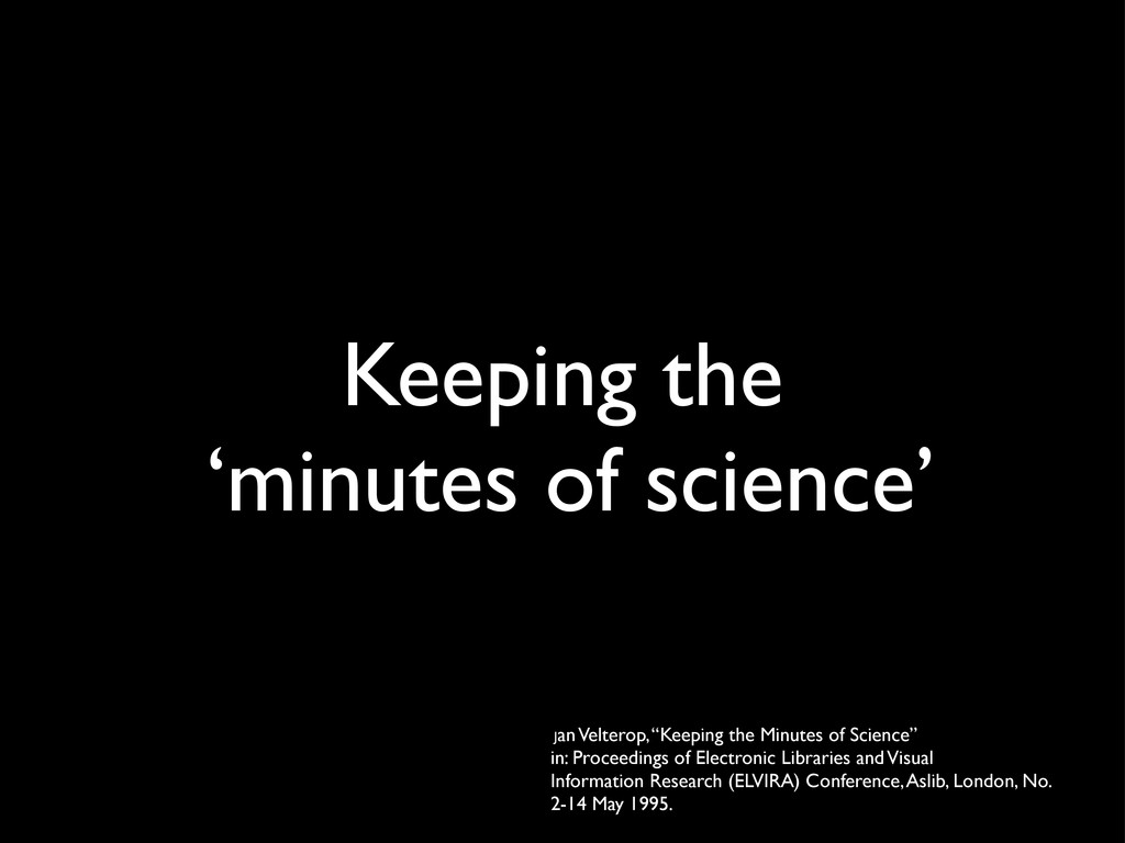Keeping the 'minutes of science' Jan Velterop, ...