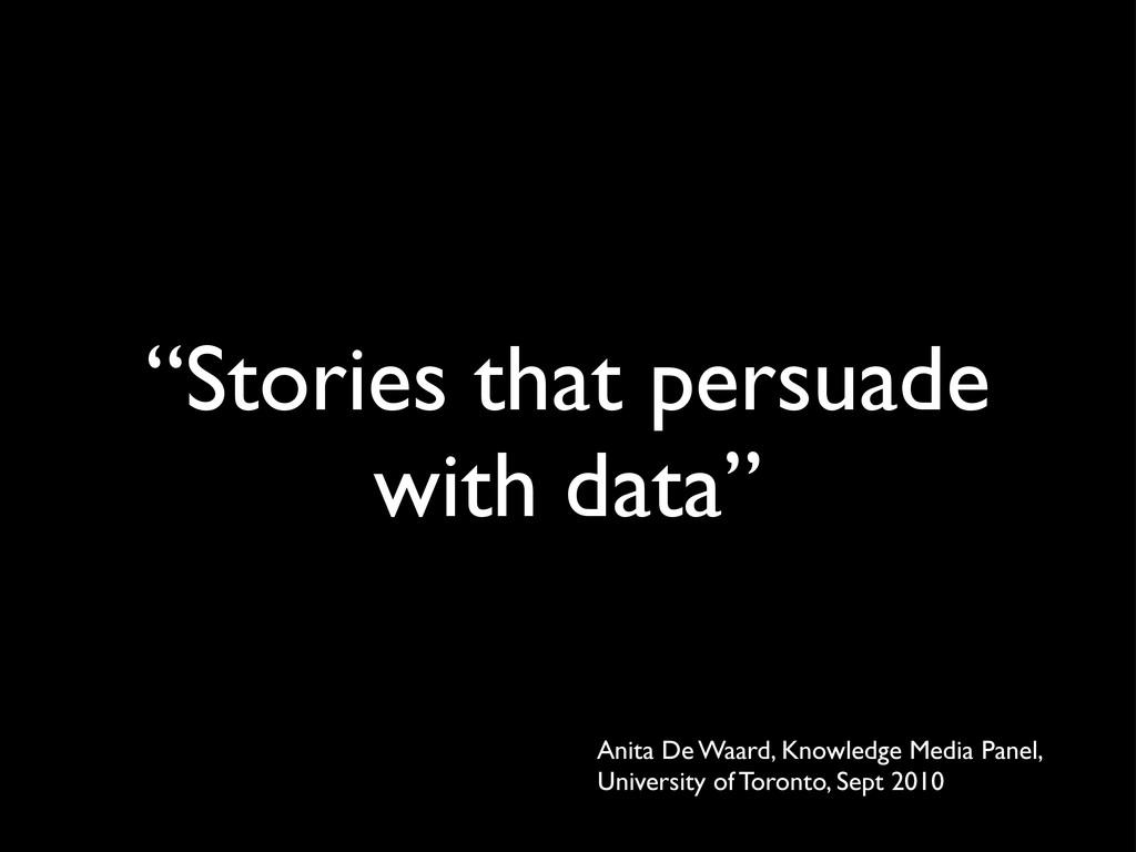 """""""Stories that persuade with data"""" Anita De Waar..."""