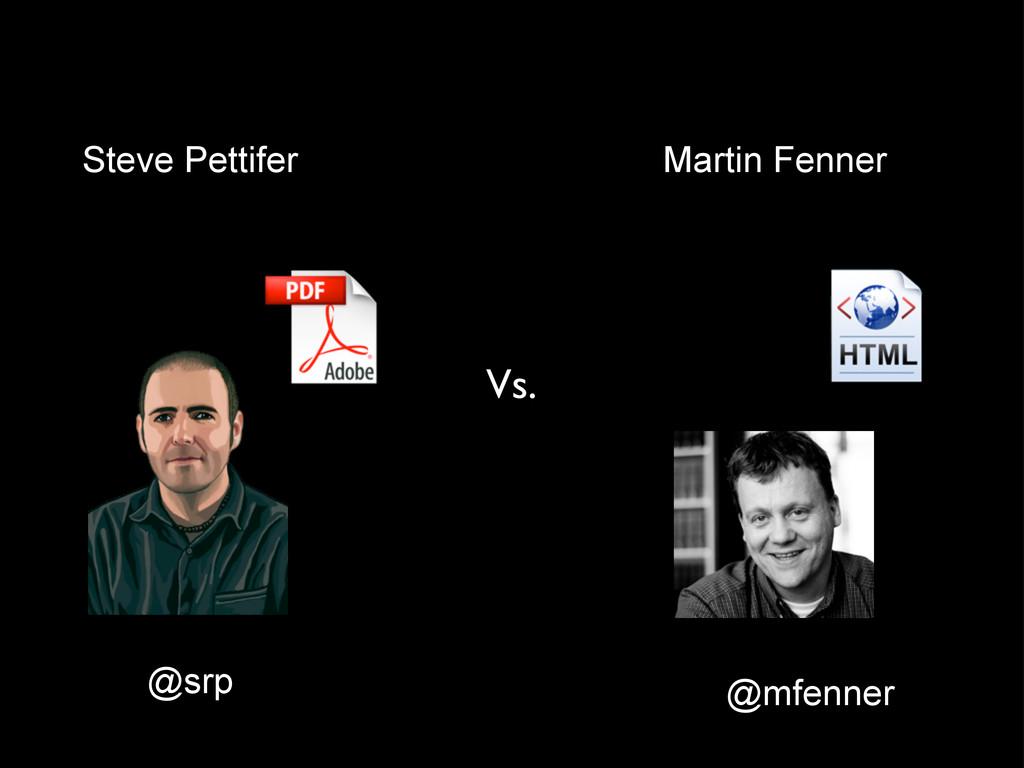 @srp Steve Pettifer @mfenner Martin Fenner Vs.