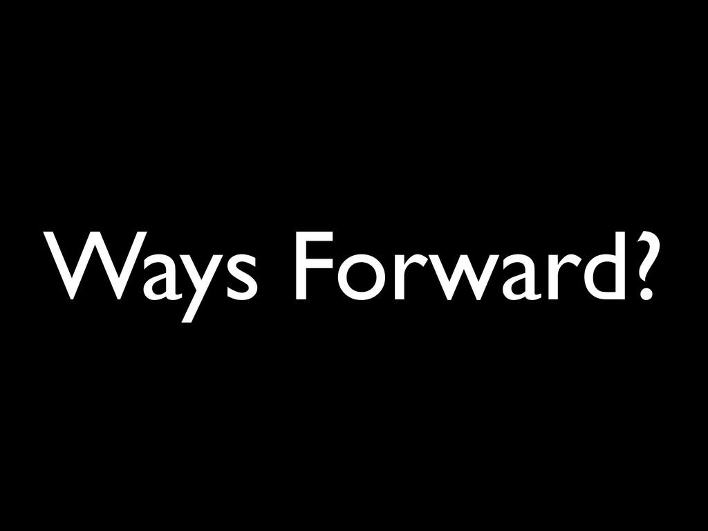 Ways Forward?