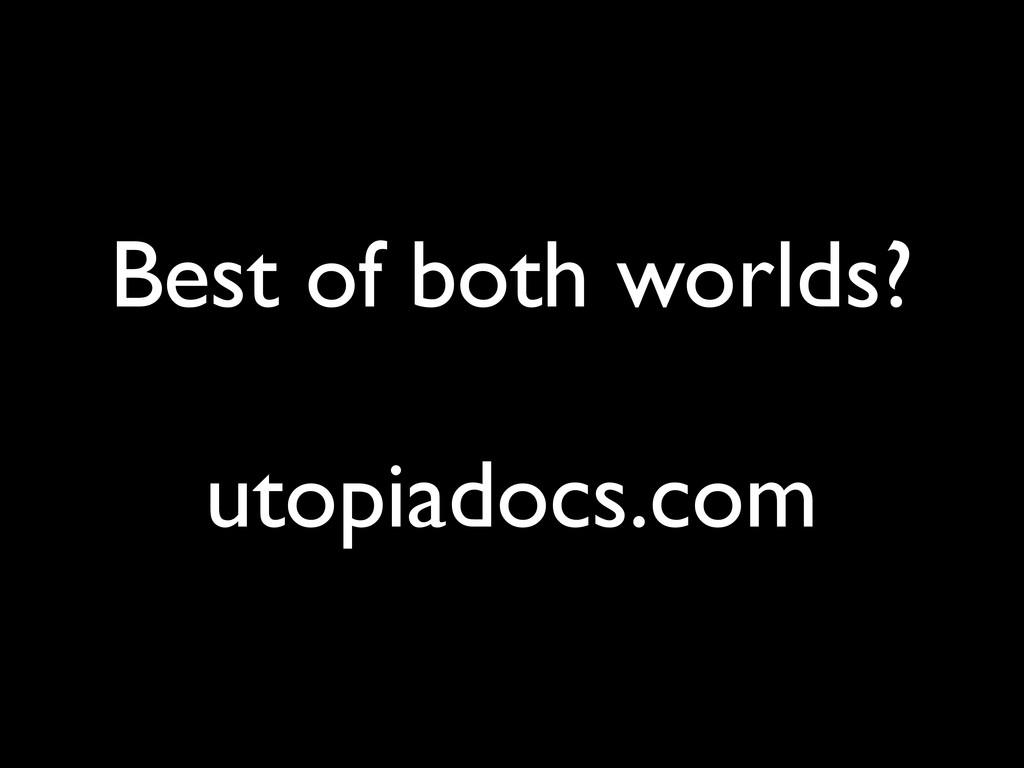 Best of both worlds? utopiadocs.com