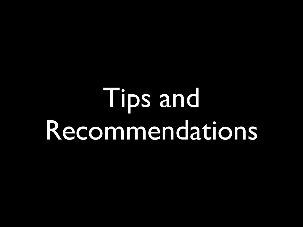 Tips and Recommendations