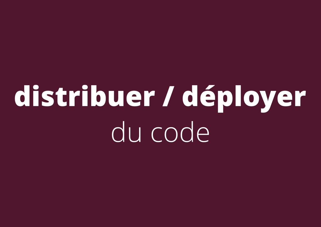 distribuer / déployer du code