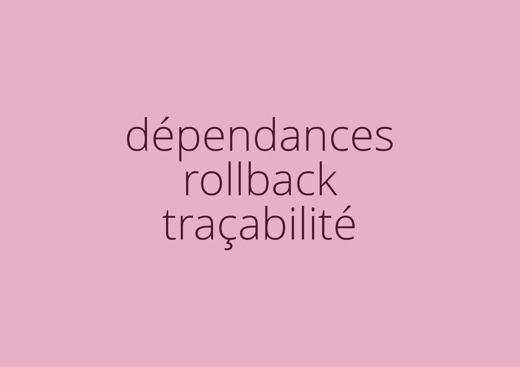 dépendances rollback traçabilité