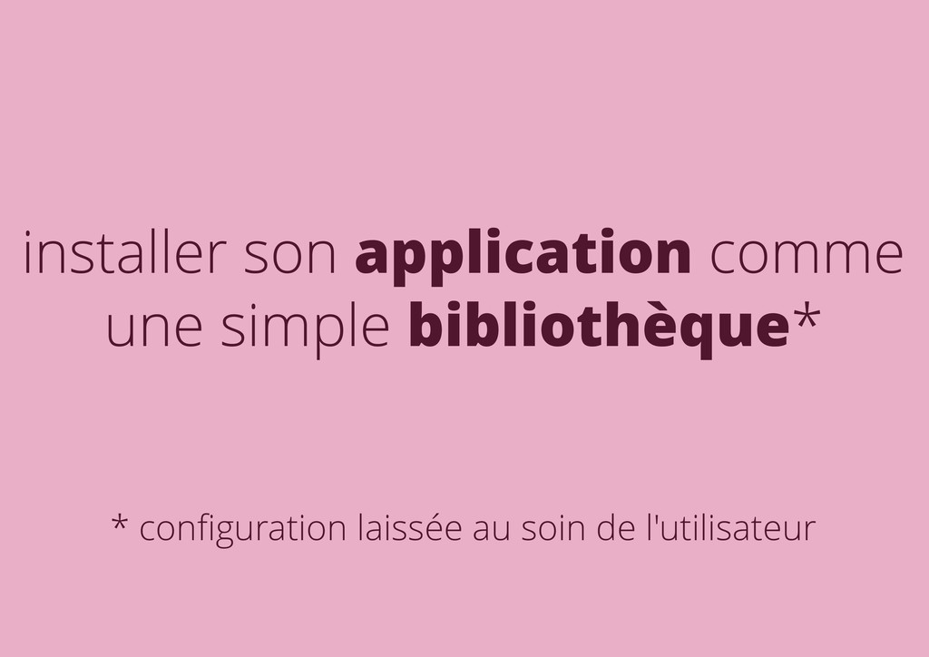 installer son application comme une simple bibl...