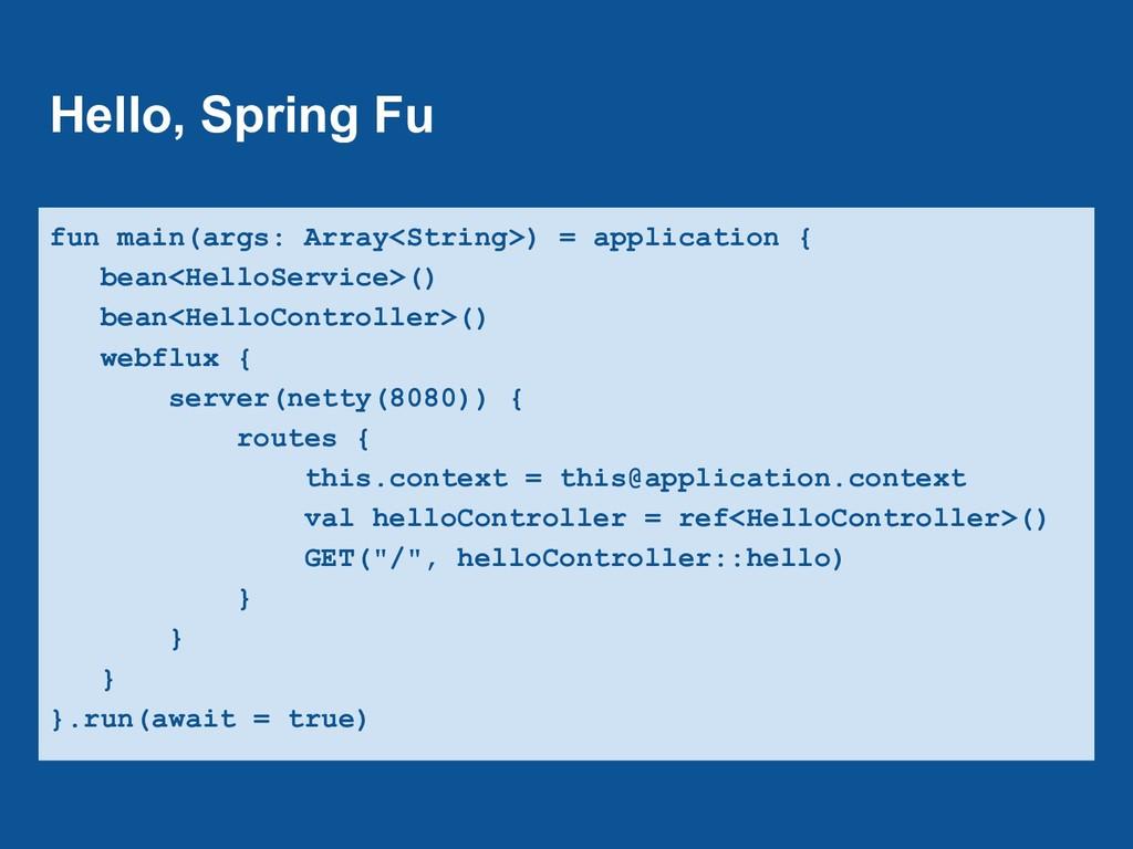 Hello, Spring Fu fun main(args: Array<String>) ...