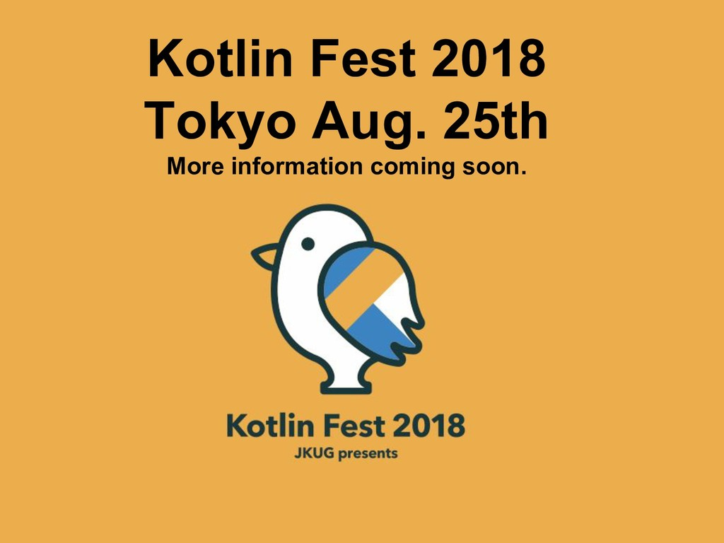 Kotlin Fest 2018 Tokyo Aug. 25th More informati...