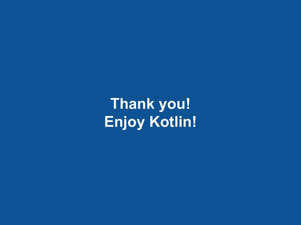 Thank you! Enjoy Kotlin!