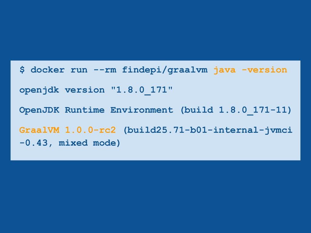 $ docker run --rm findepi/graalvm java -version...