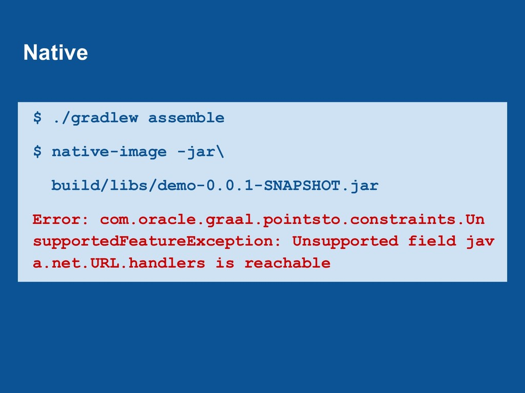 $ ./gradlew assemble $ native-image -jar\ build...