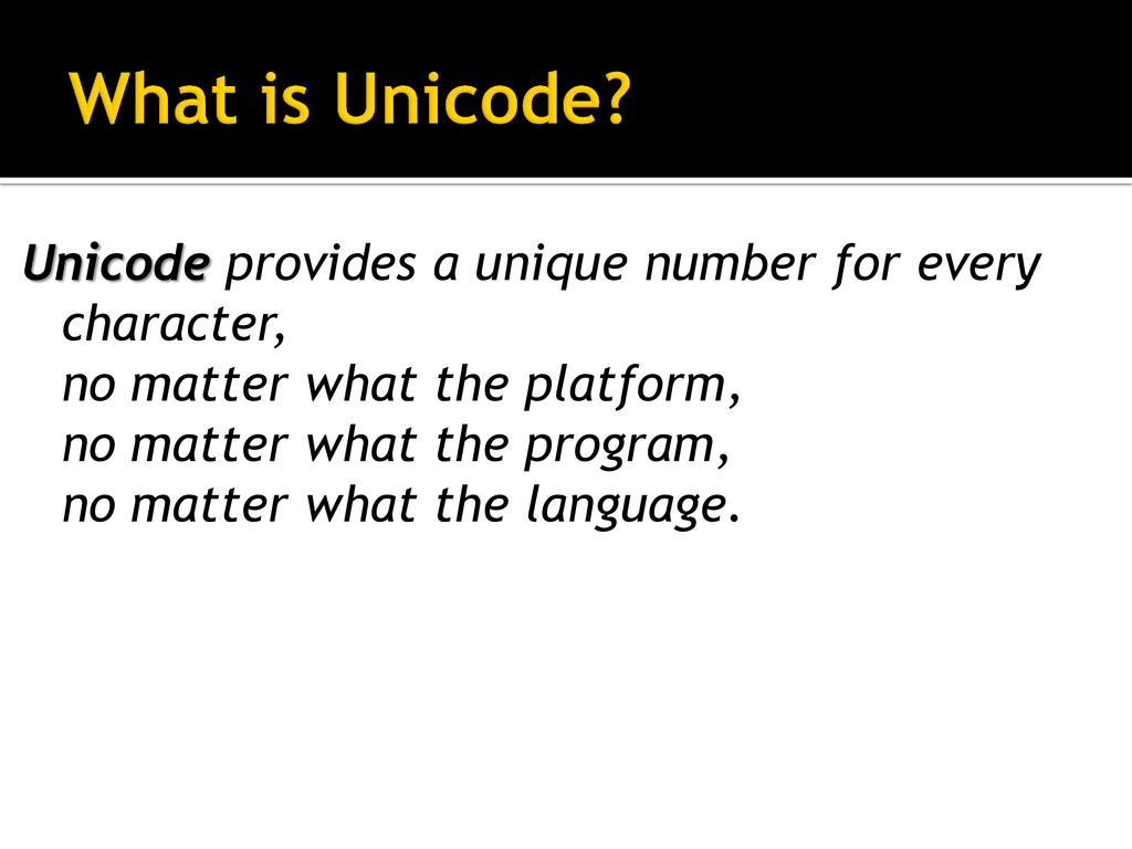 Unicode provides a unique number for every char...