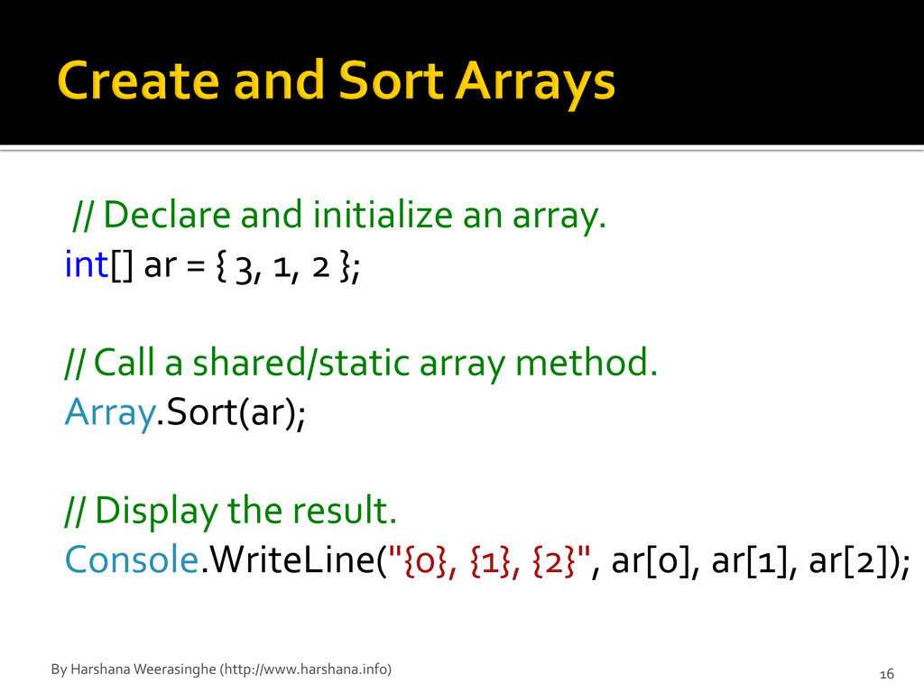 // Declare and initialize an array. int[] ar = ...