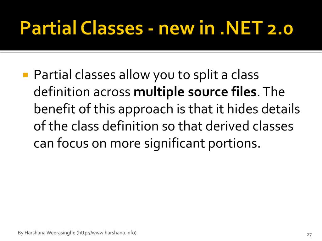  Partial classes allow you to split a class de...
