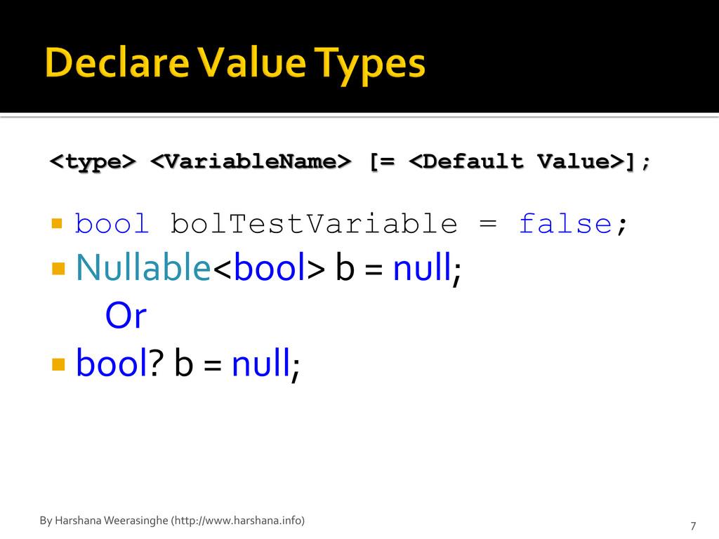 <type> <VariableName> [= <Default Value>];  bo...
