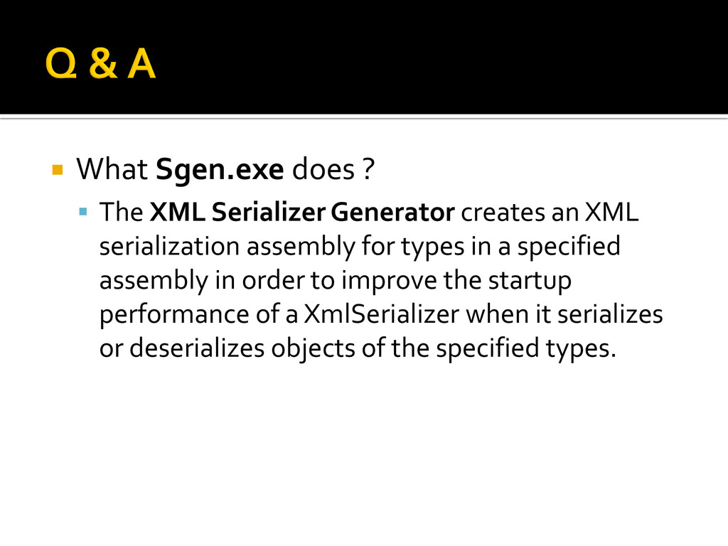  What Sgen.exe does ?  The XML Serializer Gen...
