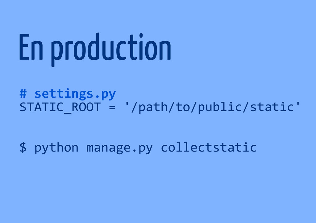 En production # settings.py STATIC_ROOT = '/pat...