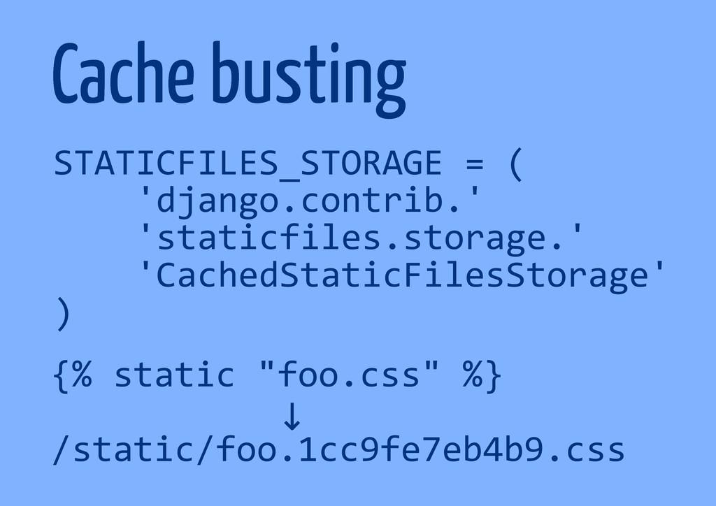 Cache busting STATICFILES_STORAGE = ( 'django.c...