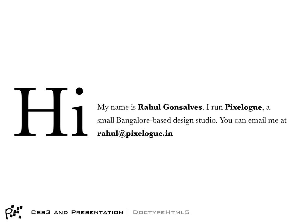 My name is Rahul Gonsalves. I run Pixelogue, a ...