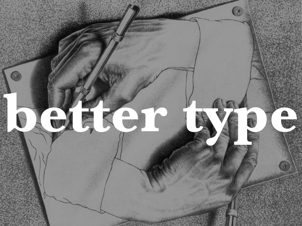 better type
