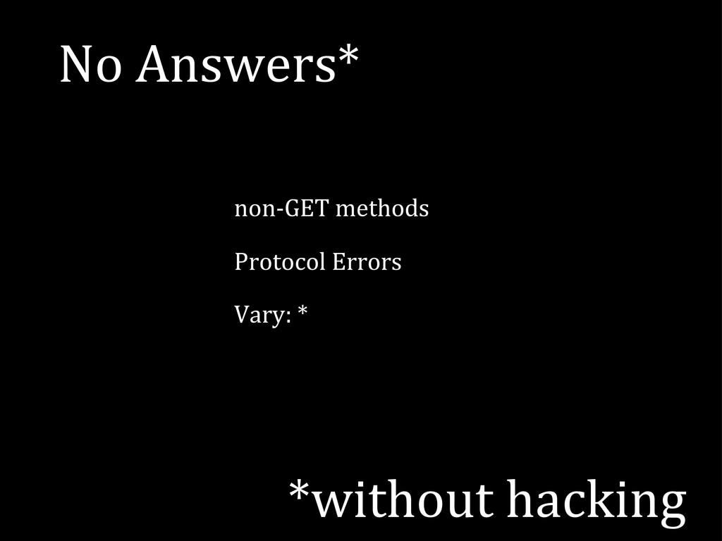 non-‐GET methods Protocol Errors Vary:...