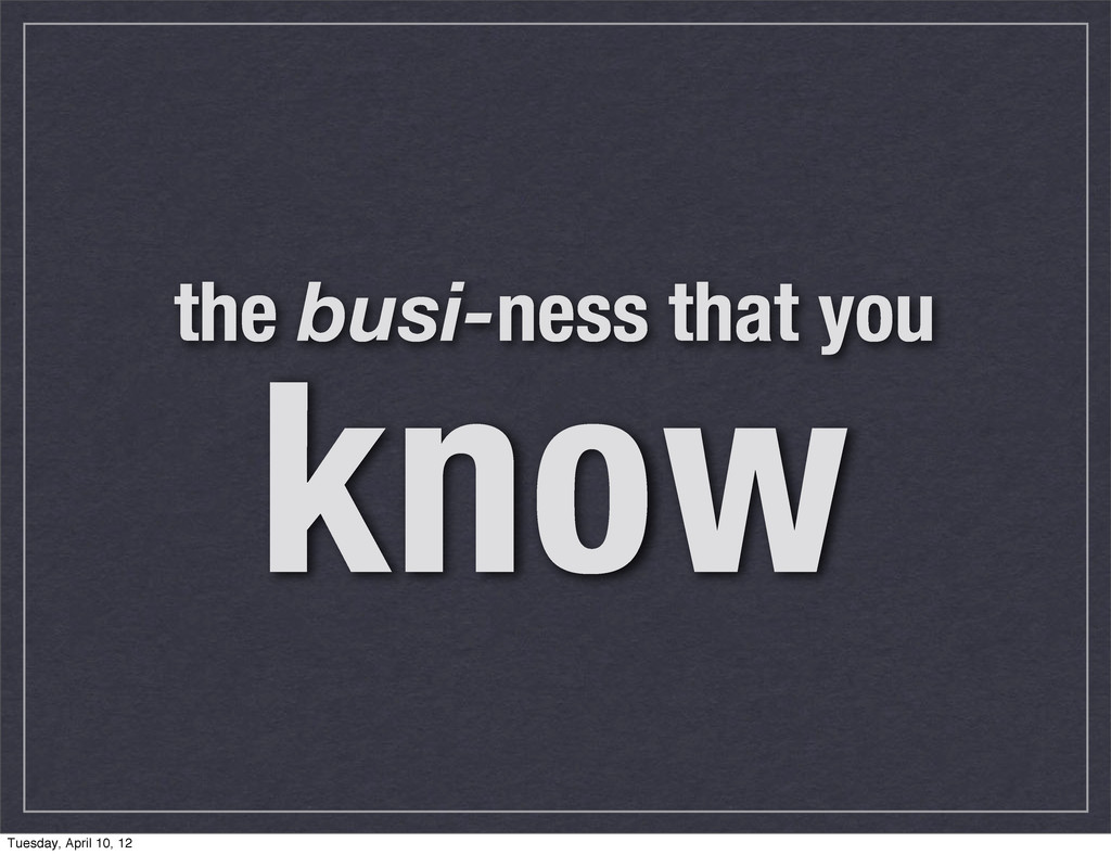 the busi-ness that you know Tuesday, April 10, ...