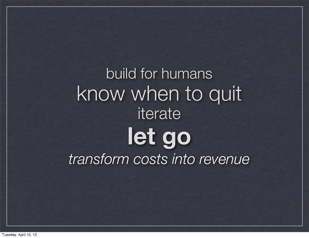 build for humans know when to quit iterate let ...