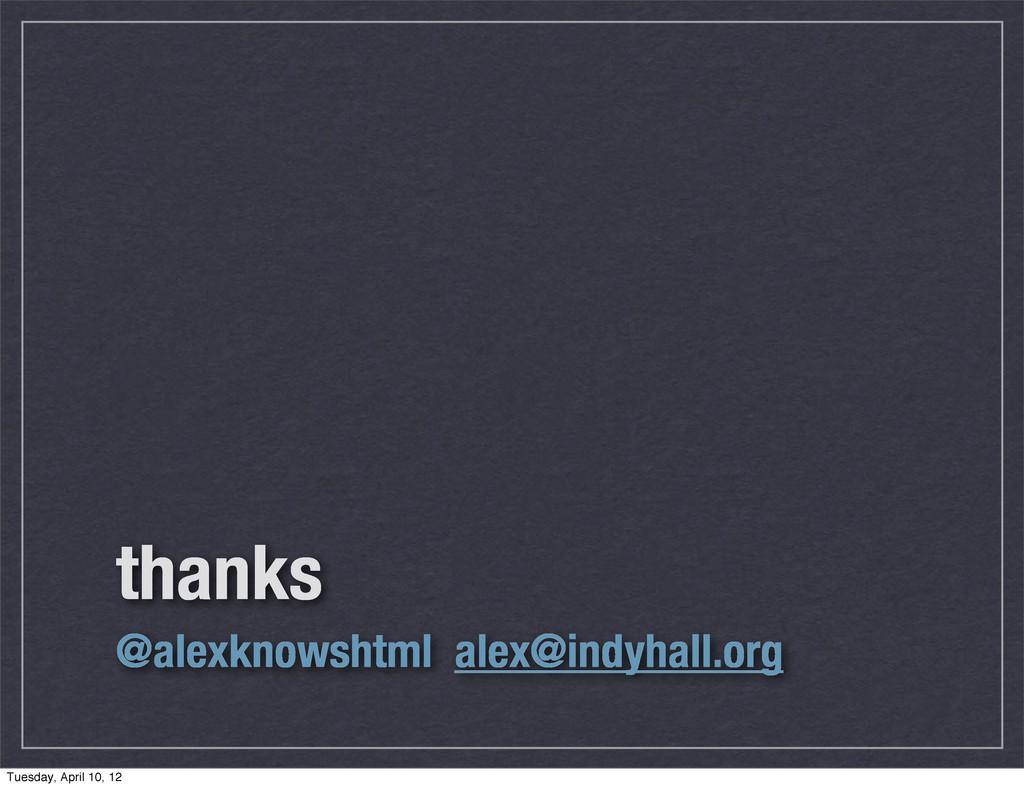thanks @alexknowshtml alex@indyhall.org Tuesday...