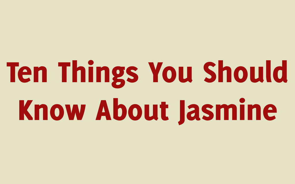 Ten Things You Should Know About Jasmine