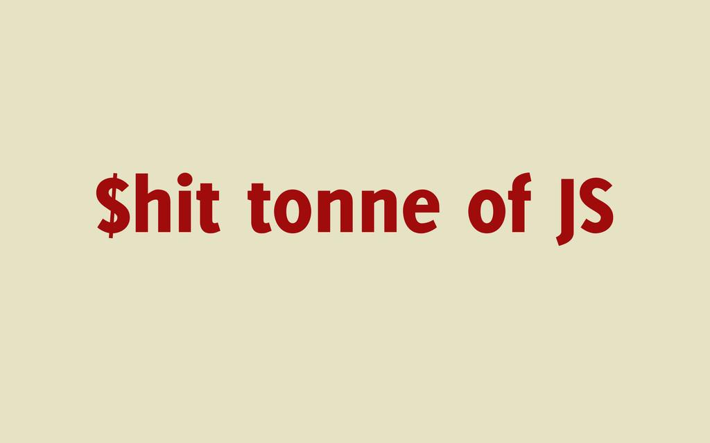 $hit tonne of JS