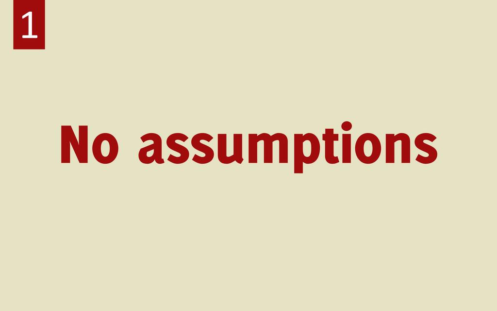 No assumptions 1