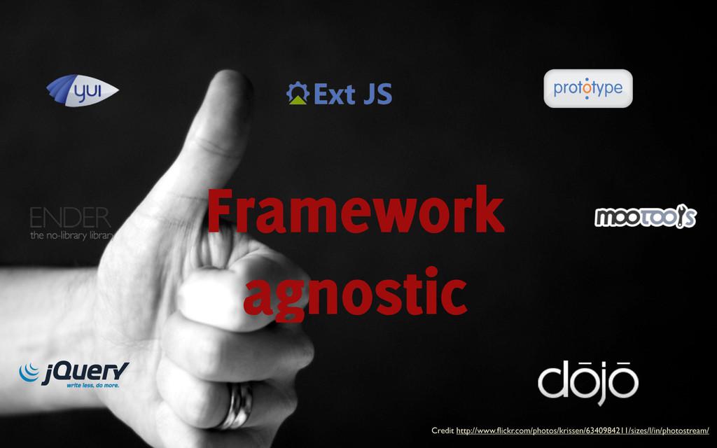 Framework agnostic Credit http://www.flickr.com/...