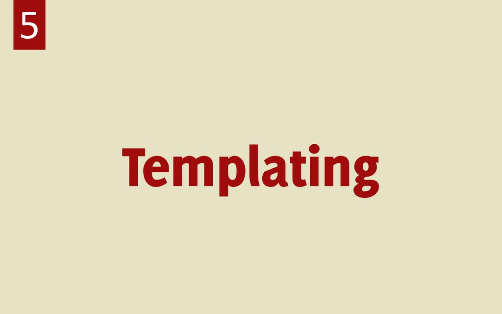 Templating 5