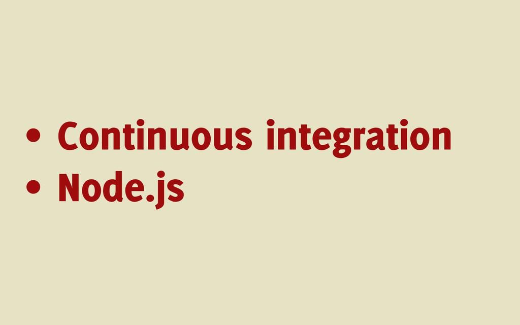 • Continuous integration • Node.js