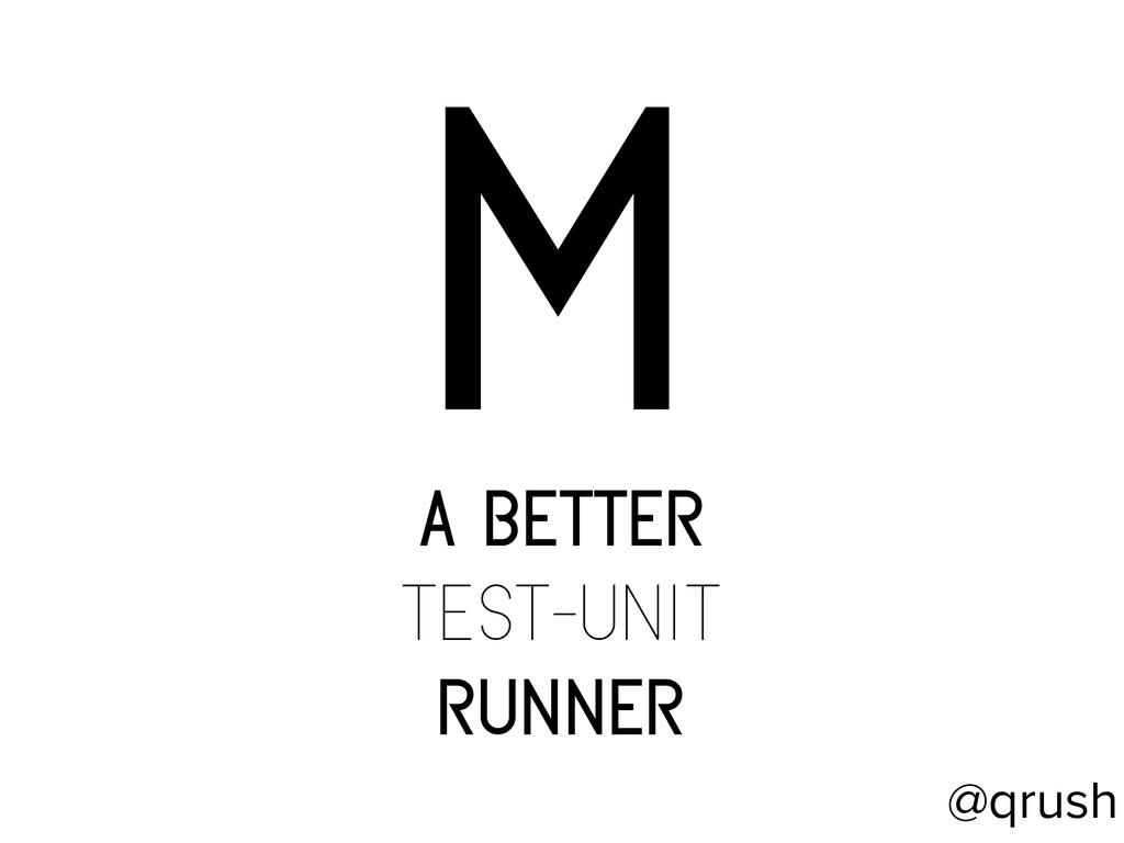 m a better test-unit runner @qrush